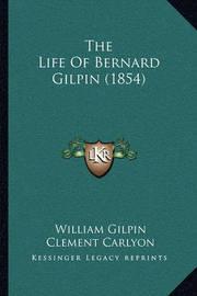 The Life of Bernard Gilpin (1854) by William Gilpin