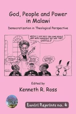 God, People and Power in Malawi by Andrew R Ross