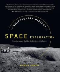 The Smithsonian History of Space Exploration by Roger D Launius