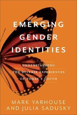 Emerging Gender Identities by Mark Yarhouse