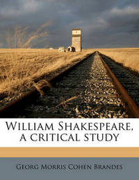 William Shakespeare, a Critical Study by Georg Morris Cohen Brandes
