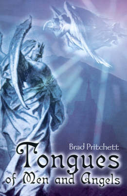 Tongues of Men and Angels by Bradley L. Pritchett