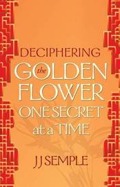 Deciphering the Golden Flower One Secret at a Time by JJ Semple image