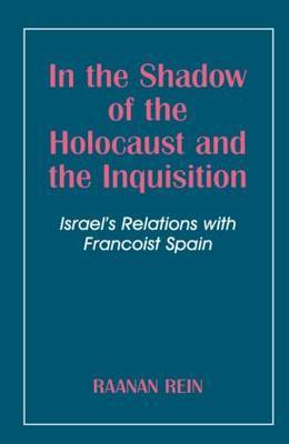 In the Shadow of the Holocaust and the Inquisition by Raanan Rein