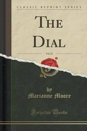 The Dial, Vol. 25 (Classic Reprint) by Marianne Moore