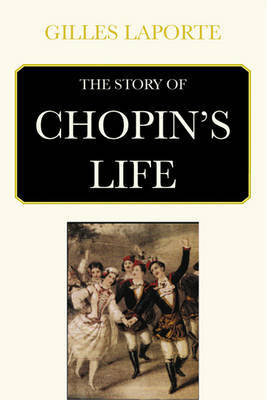 The Story of Chopin S Life by Gilles Laporte image
