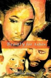 Beauty for Ashes by Adeola Akintoye