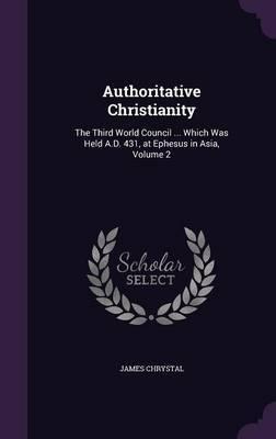 Authoritative Christianity by James Chrystal