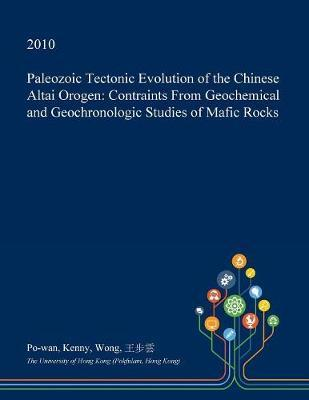 Paleozoic Tectonic Evolution of the Chinese Altai Orogen by Po-Wan Kenny Wong