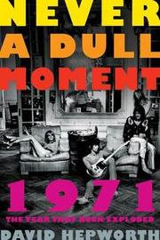 Never a Dull Moment by David Hepworth