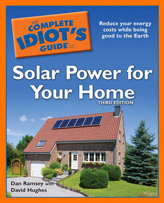 The Complete Idiot's Guide to Solar Power for Your Home by Dan Ramsey