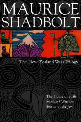 New Zealand Wars Trilogy by Maurice Shadbolt