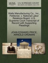 Walls Manufacturing Co., Inc., Petitioner, V. National Labor Relations Board. U.S. Supreme Court Transcript of Record with Supporting Pleadings by John Edward Price