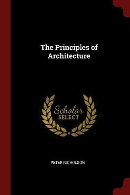 The Principles of Architecture by Peter Nicholson