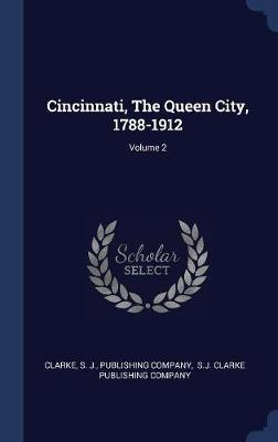 Cincinnati, the Queen City, 1788-1912; Volume 2 by S J image