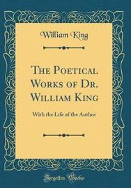 The Poetical Works of Dr. William King by William King image