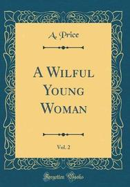 A Wilful Young Woman, Vol. 2 (Classic Reprint) by A. Price image