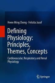 Defining Physiology: Principles, Themes, Concepts by Hwee Ming Cheng