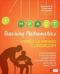 Teaching Mathematics in the Visible Learning Classroom, Grades 6-8 by John T. Almarode