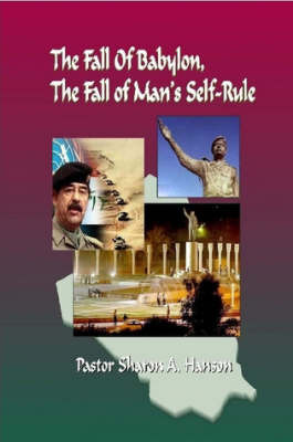 The Fall of Babylon, The Fall of Man's Self Rule by Dr.Sharon Hanson image