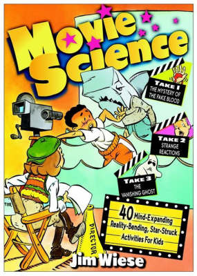Movie Science: 40 Mind-expanding, Reality-bending, Starstruck Activities for Kids by Jim Wiese image