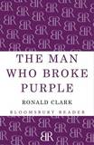 The Man Who Broke Purple by Ronald Clark