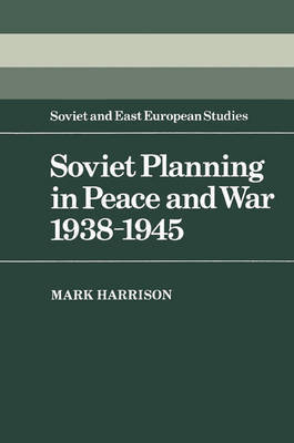 Soviet Planning in Peace and War, 1938-1945 by Mark Harrison