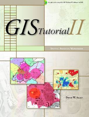 GIS Tutorial II: Spatial Analysis Workbook by David W Allen
