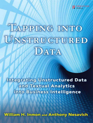 Tapping into Unstructured Data: Integrating Unstructured Data and Textual Analytics into Business Intelligence by William H. Inmon