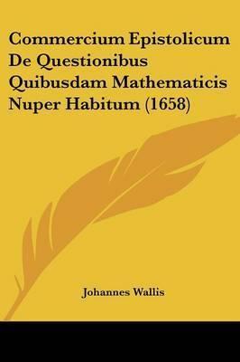 Commercium Epistolicum De Questionibus Quibusdam Mathematicis Nuper Habitum (1658)