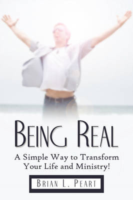 Being Real: A Simple Way to Transform Your Life and Ministry! by Brian L. Peart image