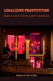 Legalizing Prostitution by Ronald Weitzer