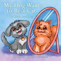 My Dog Wants to Be a Cat by Linda Laudone