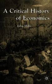 A Critical History of Economics by John Mills