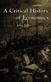 A Critical History of Economics by John Mills