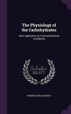 The Physiology of the Carbohydrates by Frederick William Pavy image