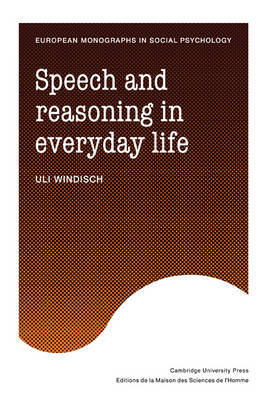 Speech and Reasoning in Everyday Life by Uli Windisch