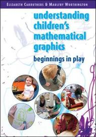 Understanding Children's Mathematical Graphics: Beginnings in Play by Maulfry Worthington