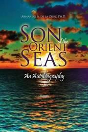 Son of the Orient Seas by Ph D Armando a De La Cruz