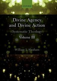Divine Agency and Divine Action, Volume III by William J Abraham image