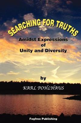 Searching for Truths-Amidst Expressions of Unity and Diversity by Karl A. Pohlhaus image