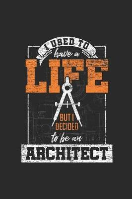 I Used To Have A Life But I Decided To Be An Architect by Architect Publishing