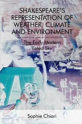 Shakespeare'S Representation of Weather, Climate and Environment by Sophie Chiari