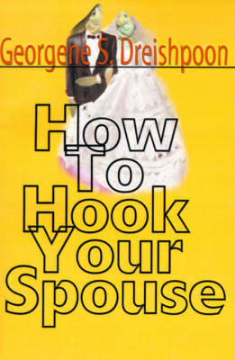 How to Hook Your Spouse by Georgene S. Dreishpoon image