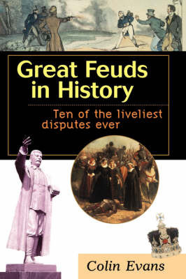 Great Feuds in History: Ten of the Liveliest Disputes Ever by Colin Evans
