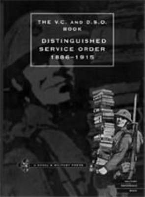 Distinguished Service Order 6th September 1886 to the 31st December 1915 by O'Moore Creagh