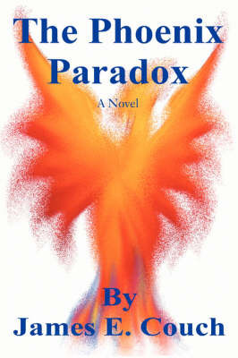 The Phoenix Paradox by James E Couch