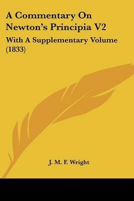 A Commentary on Newton's Principia V2: With a Supplementary Volume (1833) by J.M.F. Wright