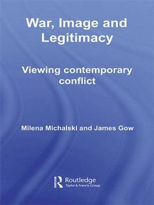 War, Image and Legitimacy by James Gow image