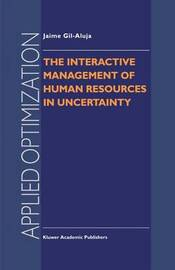 The Interactive Management of Human Resources in Uncertainty by Jaime Gil-Aluja